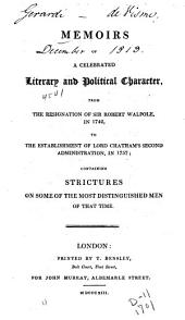 Memoirs of a Celebrated Literary and Political Character: From the Resignation of Sir Robert Walpole, in 1742, to the Establishment of Lord Chatham's Second Administration, in 1757; : Containing Strictures on Some of the Most Distinguished Men of that Time