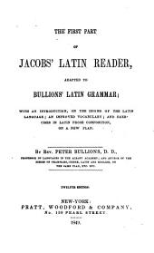 The First Part of Jacobs' Latin Reader: Adapted to Bullions' Latin Grammar