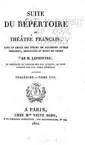 Suite du Répertoire du théatre français: avec un choix des pièces de plusiers autres théatres, arrangées et mises en ordre, et précedées de notices sur les auteurs; le tout terminé par une table générale, Volume8