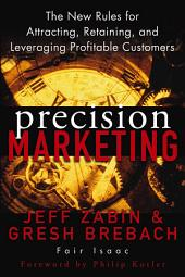 Precision Marketing: The New Rules for Attracting, Retaining, and Leveraging Profitable Customers