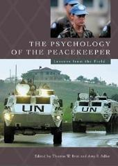 The Psychology of the Peacekeeper: Lessons from the Field