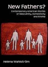 New Fathers  Contemporary American Stories of Masculinity  Domesticity and Kinship PDF