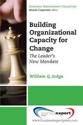 Building Organizational Capacity for Change: The Leader's New Mandate