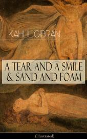 A Tear And A Smile & Sand And Foam (Illustrated): Inspiring Tales and Poems from the Renowned Philosopher and Artist, Author of The Prophet, The Broken Wings & Jesus The Son Of Man