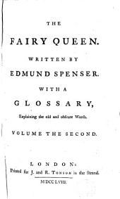 The Fairy Queen. Written by Edmund Spenser. With a Glossary, Explaining the Old and Obscure Words. In Two Volumes