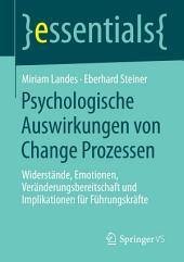 Psychologische Auswirkungen von Change Prozessen: Widerstände, Emotionen, Veränderungsbereitschaft und Implikationen für Führungskräfte