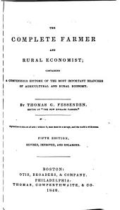 The Complete Farmer and Rural Economist: Containing a Compedious Epitome of the Most Important Branches of Agriculture and Rural Economy