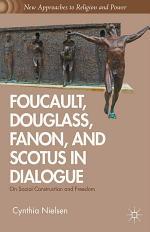 Foucault, Douglass, Fanon, and Scotus in Dialogue
