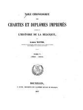 Table chronologique des chartes et diplômes imprimés concernant l'histoire de la Belgique: mise en ordre et publiée sous la direction de la Commission royale d'histoire, Volume5