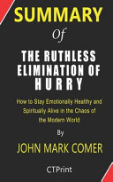 Summary of the Ruthless Elimination of Hurry by John Mark Comer - How to Stay Emotionally Healthy and Spiritually Alive in the Chaos of the Modern World