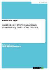 Ausfüllen eines Überweisungsträgers (Unterweisung Bankkauffrau / -mann)