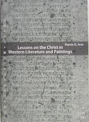 Lessons On The Christ In Western Literature And Paintings  Book PDF