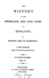 The history of the rebellion and civil wars in England: Volume 6