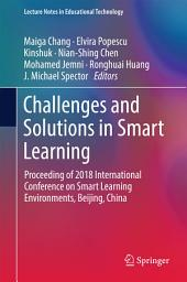 Challenges and Solutions in Smart Learning: Proceeding of 2018 International Conference on Smart Learning Environments, Beijing, China