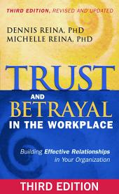 Trust and Betrayal in the Workplace: Building Effective Relationships in Your Organization, Edition 3