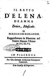 Il ratto d' Elena. Dramma eroico, musicale. Di Bernardo Morando. Rappresentato in Piacenza nel teatro Nuouo l' anno 1646