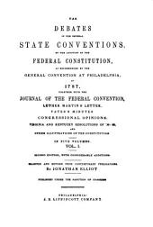 The debates in the several State conventions: on the adoption of the federal Constitution, as recommended by the general convention at Philadelphia, in 1787, Volume 1