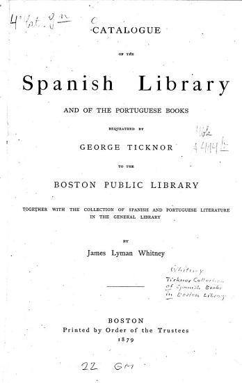 Catalogue of the Spanish library and of the Portuguese books bequeathed by George Tiknor to the Boston Public Library PDF