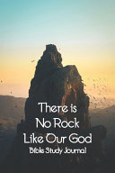 Bible Study Journal There Is No Rock Like Our God Job 28 Book PDF