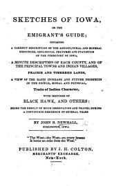 Sketches of Iowa  or the Emigrant s Guide  containing a description of the agricultural and mineral resources  geological features and statistics of the territory of Iowa  etc PDF