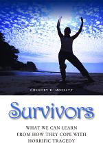 Survivors: What We Can Learn from How They Cope with Horrific Tragedy