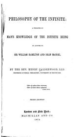 Philosophy of the Infinite: A Treatise on Man's Knowledge of the Infinite Being in Answer to Sir William Hamilton and Dean Mansel