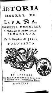 Historia general de España: o continuacion de la Historia de España del R.P. Juan de Mariana, Volumen 6