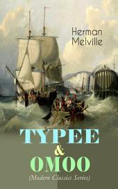 TYPEE & OMOO (Modern Classics Series): The Adventures in the South Seas (Based on Author's Sailor Experience)