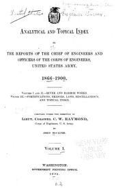 Analytical and Topical Index to the Reports of the Chief of Engineers and Officers of the Corps of Engineers, United States Army, 1866-1900: Volume 1