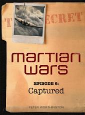 Martian Wars: Captured (Episode 6)