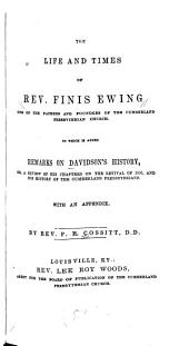 The life and times of Rev. Finis Ewing: one of the fathers and founders of the Cumberland Presbyterian church. To which is added remarks on Davidson's history, or, A review of his chapters on the revival of 1800, and his history of the Cumberland Presbyterians. With an appendix