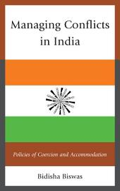 Managing Conflicts in India: Policies of Coercion and Accommodation