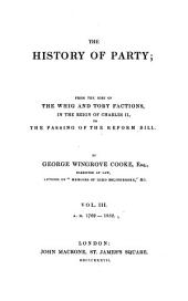 The History of Party: From the Rise of the Whig and Tory Factions, in the Reign of Charles II. to the Passing of the Reform Bill. A. D. 1762 - 1832, Volume 3