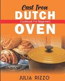 Cast Iron Dutch Oven Cookbook For Beginners