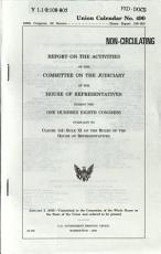 Report on the Activities of the Committee on the Judiciary of the House of Representatives During the     Congress  Pursuant to Clause 1 d  Rule XI of the Rules of the House of Representatives PDF