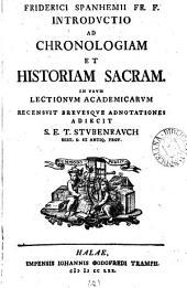 Friderici Spanhemii ... Introductio ad chronologiam et historiam sacram. In vsum lectiorum academicarum recens. breuesque adnotationes adiecit S.E.T. Stubenrauch: Volume 2
