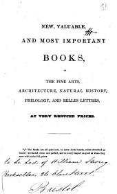New, Valuable, and Most Important Books, in the Fine Arts, Architecture, Natural History, Philology, and Belles Lettres, at Very Reduced Prices. ...