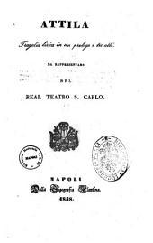 Attila tragedia lirica in un prologo e tre atti [la musica è del maestro Giuseppe Verdi]