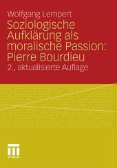 Soziologische Aufklärung als moralische Passion: Pierre Bourdieu: Versuch der Verführung zu einer provozierenden Lektüre, Ausgabe 2