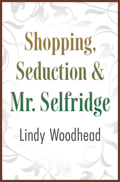 Download Shopping  Seduction   Mr  Selfridge Book