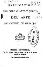Explicación del libro cuarto y quinto del Arte de Antonio de Nebrija