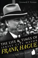 The Life   Times of Jersey City Mayor Frank Hague PDF