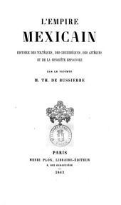 L'Empire mexicain histoire des Toltèques, des Chichimèques, des Aztèques et de la conquête espagnole par le vicomte Th. de Bussierre