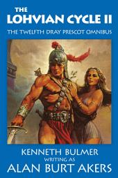 The Lohvian Cycle II: The twelfth Dray Prescot omnibus