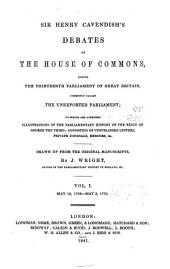 Debates of the House of Commons, During the Thirteenth Parliament of Great Britain, Commonly Called the Unreported Parliament: To which are Appended Illustrations of the Parliamentary History of the Reign of George the Third, Volumes 1-2