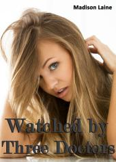 Watched by Three Doctors (Medical Exam Erotica)