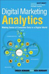 Digital Marketing Analytics: Making Sense of Consumer Data in a Digital World