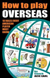 How to Play Overseas-31 Rules Every Player Must Know to Make It Overseas: How to Play Professional Basketball Overseas