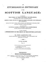 An Etymological Dictionary of the Scottish Language: Illustrating the Words in Their Different Significations, by Examples from Ancient and Modern Writers; Shewing Their Affinity to Those of Other Languages, and Especially the Northern; Explaining Many Terms, Which, Though Now Obsolete in England, Volume 1