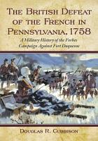 The British Defeat of the French in Pennsylvania  1758 PDF